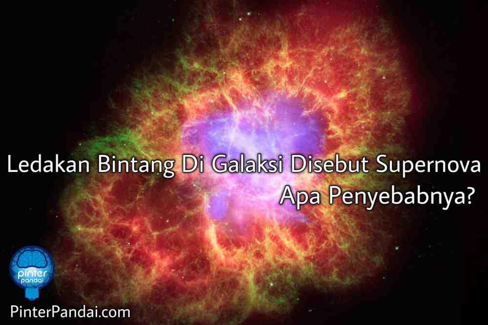 Ledakan Bintang Di Galaksi Disebut Supernova Apakah Supernova Itu?