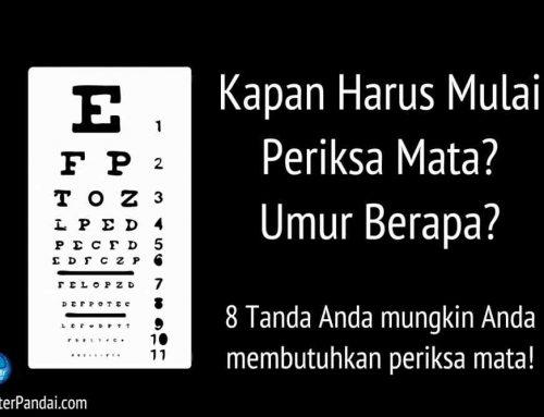 Kapan Harus Mulai Untuk Periksa Mata? Dan Berapa Sering? – 8 Tanda Anda Mungkin Membutuhkan Periksa Mata
