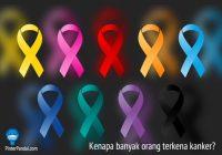 Kenapa banyak orang terkena kanker