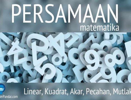 Persamaan Matematika: Linear, Kuadrat, Akar, Pecahan, Mutlak