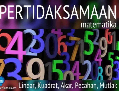 Pertidaksamaan Matematika: Linear, Kuadrat, Akar, Pecahan, Mutlak