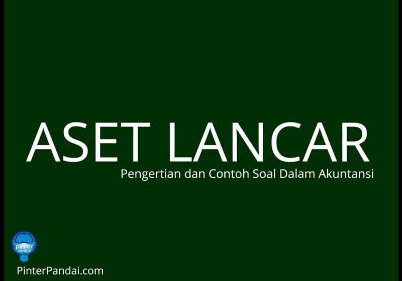 Aset Lancar (Current Asset) - Pengertian dan Contoh Soal Dalam Akuntansi