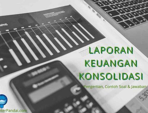 Laporan Keuangan Konsolidasi – Pengertian dan Contoh Soal Dalam Akuntansi