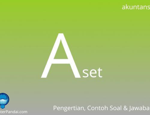 Aset (Aktiva) – Pengertian dan Contoh Soal dan Jawaban Dalam Akuntansi