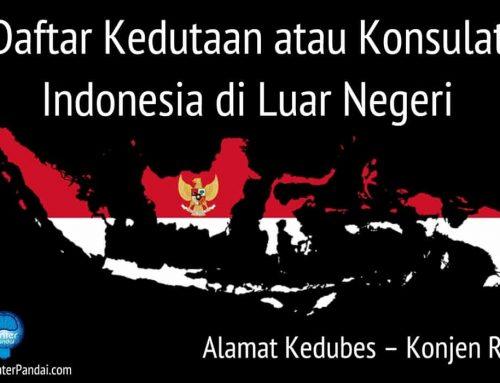 Daftar Kedutaan atau Konsulat Indonesia di Luar Negeri – Alamat Kedubes – Konjen