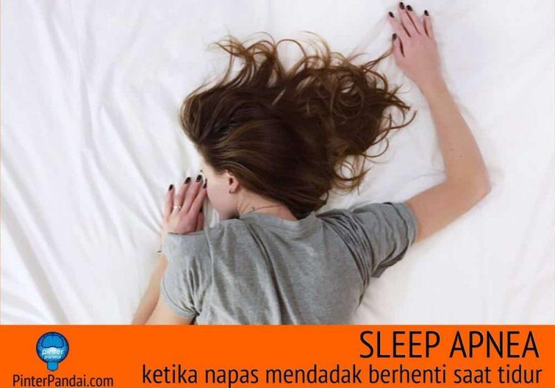 Sleep apnea ketika napas mendadak berhenti saat tidur
