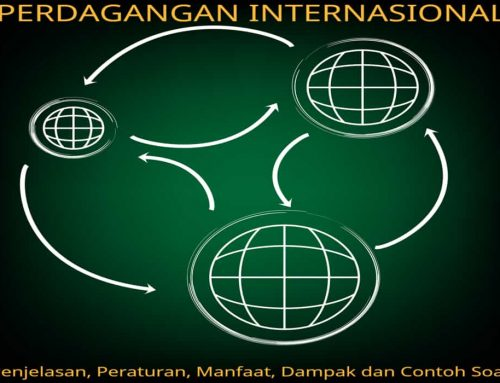 Perdagangan Internasional – Penjelasan, Peraturan, Manfaat, Dampak dan Contoh Soal