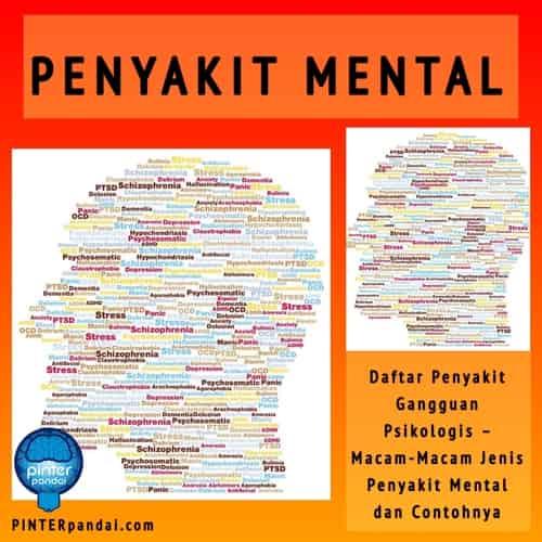 Penyakit Mental (Gangguan Jiwa) – Daftar Penyakit Gangguan Psikologis – Macam-Macam Jenis Penyakit Mental dan Contohnya